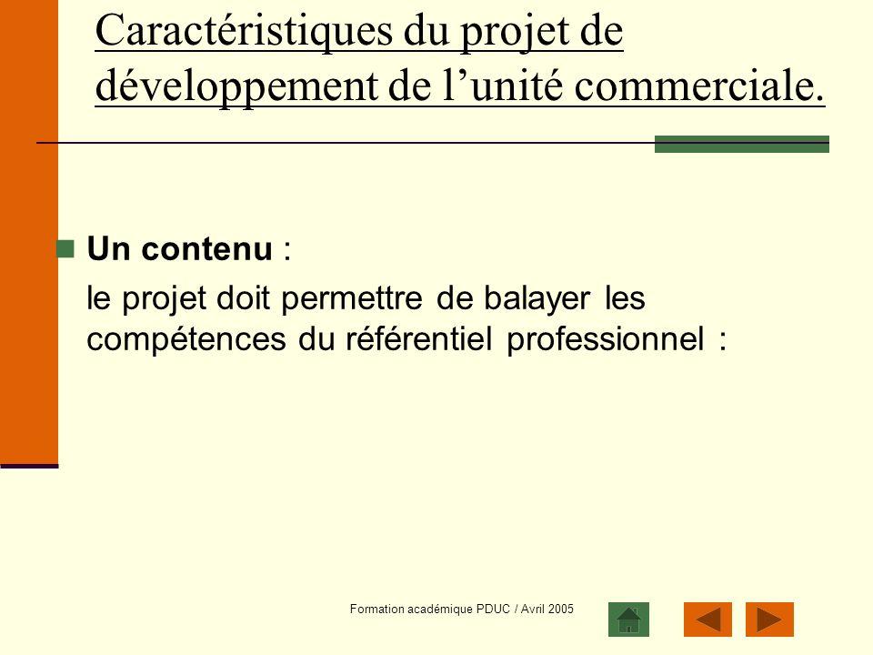 Formation académique PDUC / Avril 2005 Caractéristiques du projet de développement de lunité commerciale. Un contenu : le projet doit permettre de bal