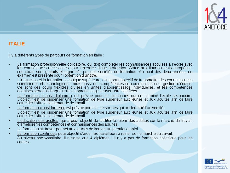 ITALIE Il y a différents types de parcours de formation en Italie : La formation professionnelle obligatoire, qui doit compléter les connaissances acq