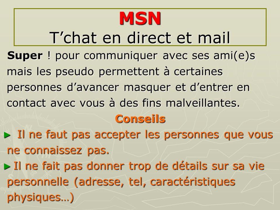 MSN Tchat en direct et mail Super ! pour communiquer avec ses ami(e)s Super ! pour communiquer avec ses ami(e)s mais les pseudo permettent à certaines