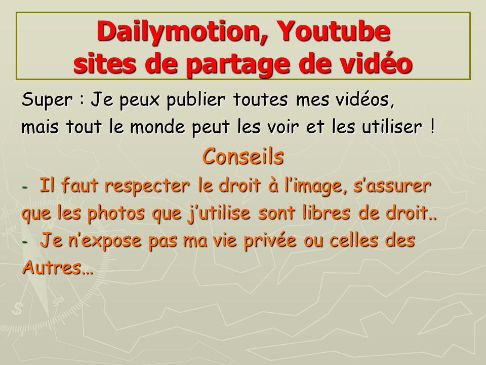 Dailymotion, Youtube sites de partage de vidéo Super : Je peux publier toutes mes vidéos, mais tout le monde peut les voir et les utiliser ! Conseils
