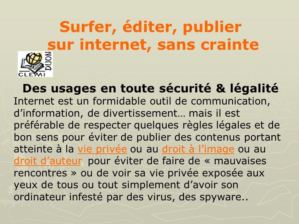 Surfer, éditer, publier sur internet, sans crainte Des usages en toute sécurité & légalité Internet est un formidable outil de communication, dinforma