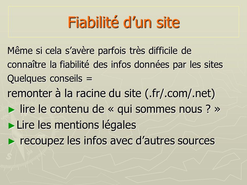 Fiabilité dun site Même si cela savère parfois très difficile de connaître la fiabilité des infos données par les sites Quelques conseils = remonter à