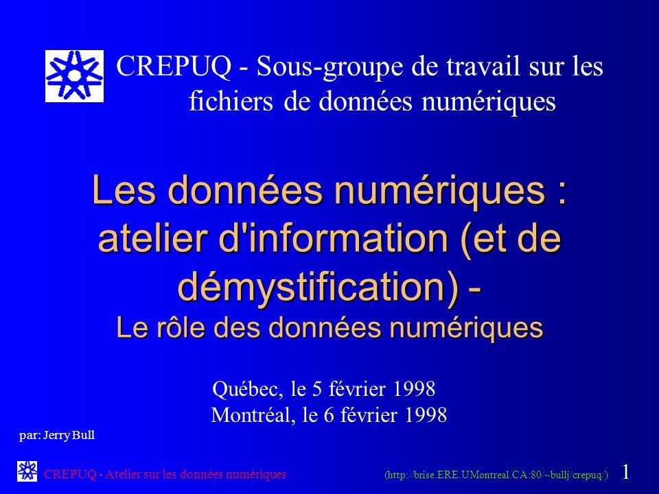 CREPUQ - Atelier sur les données numériques 2 Le rôle des données numériques dans le contexte de la recherche Le rôle des données numériques dans le contexte de la recherche Typologie de l utilisation des données numériques : à quoi servent les données .