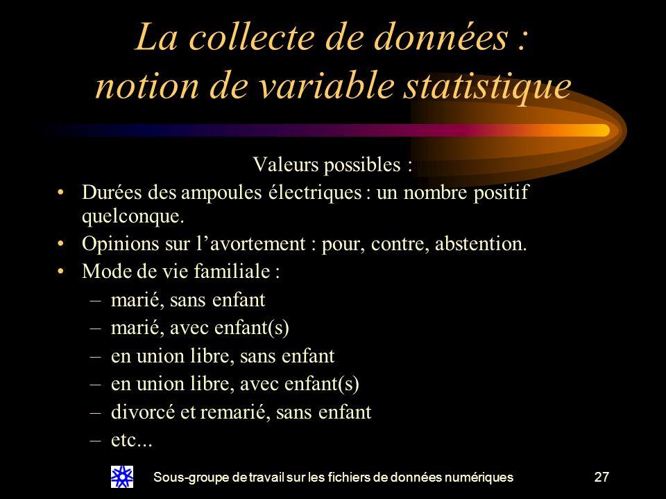 Sous-groupe de travail sur les fichiers de données numériques27 La collecte de données : notion de variable statistique Valeurs possibles : Durées des ampoules électriques : un nombre positif quelconque.