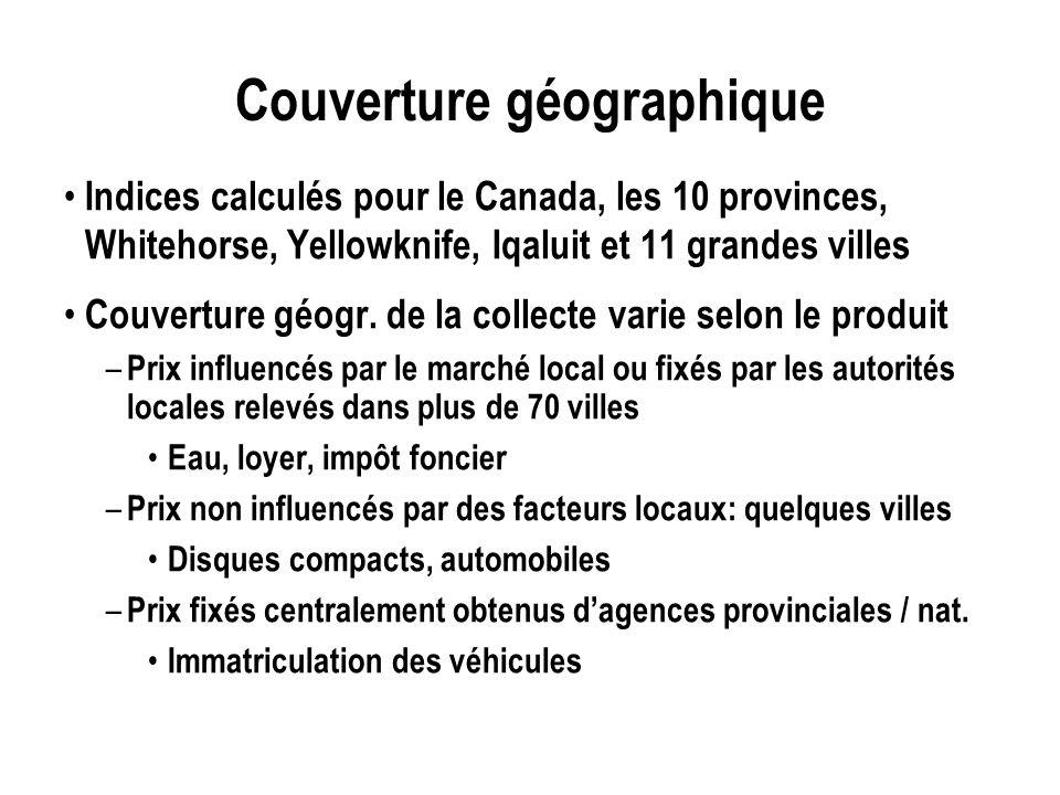 Couverture géographique Indices calculés pour le Canada, les 10 provinces, Whitehorse, Yellowknife, Iqaluit et 11 grandes villes Couverture géogr. de