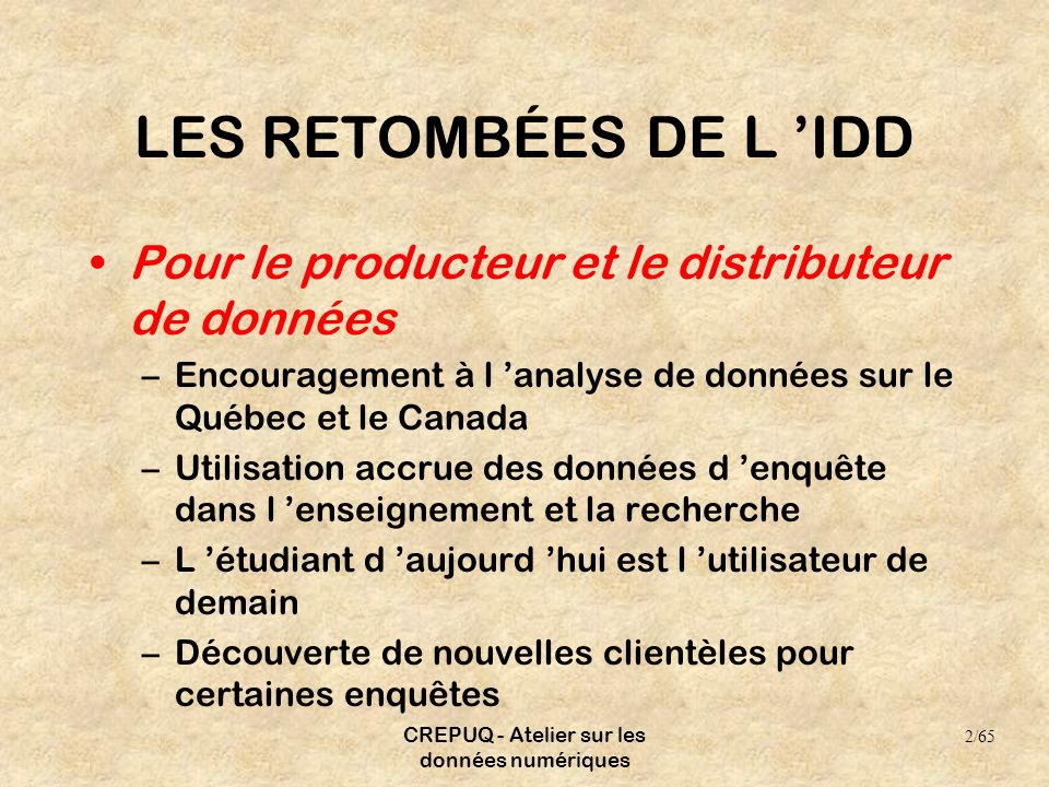 CREPUQ - Atelier sur les données numériques LES RETOMBÉES DE L IDD Pour le producteur et le distributeur de données –Encouragement à l analyse de donn