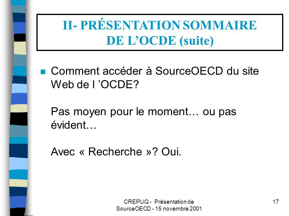 CREPUQ - Présentation de SourceOECD - 15 novembre 2001 17 II- PRÉSENTATION SOMMAIRE DE LOCDE (suite) n Comment accéder à SourceOECD du site Web de l OCDE.