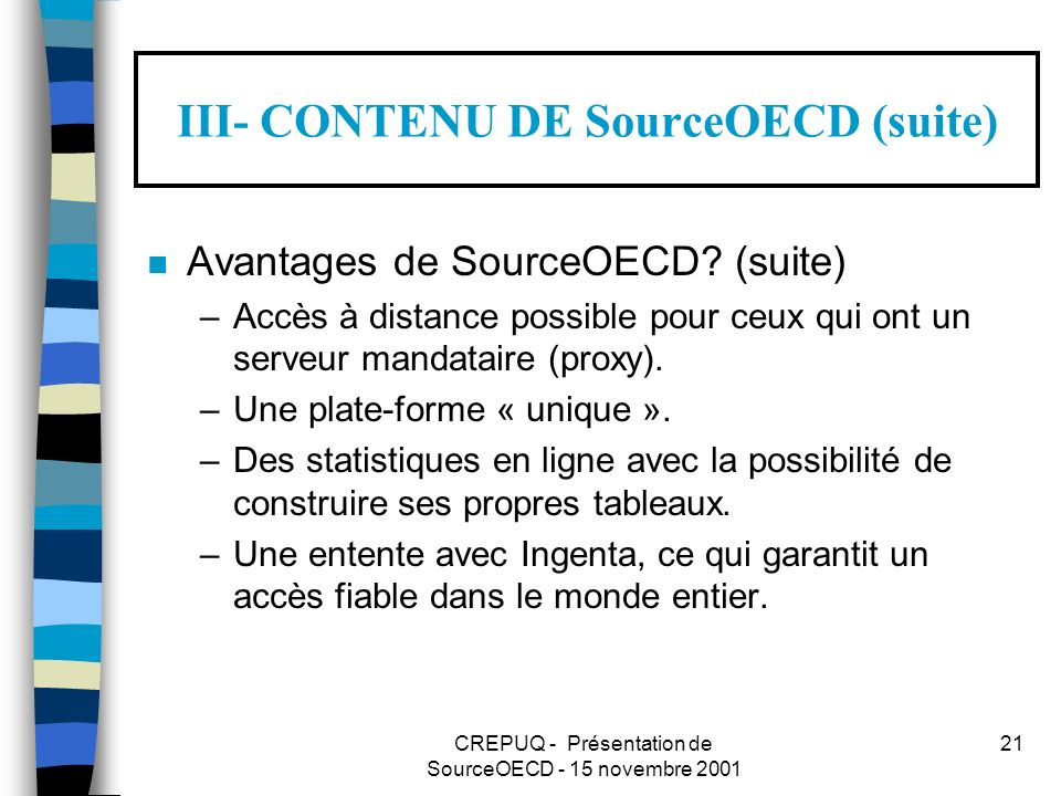 CREPUQ - Présentation de SourceOECD - 15 novembre 2001 21 III- CONTENU DE SourceOECD (suite) n Avantages de SourceOECD.