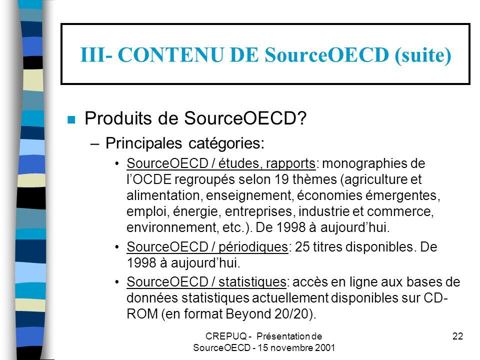CREPUQ - Présentation de SourceOECD - 15 novembre 2001 22 III- CONTENU DE SourceOECD (suite) n Produits de SourceOECD.