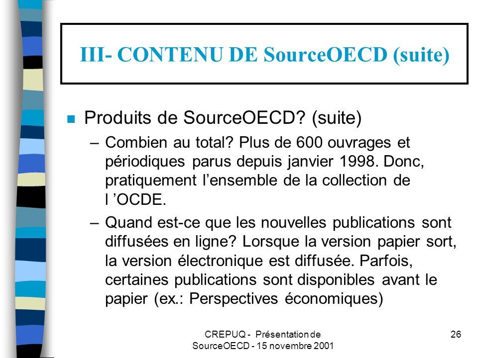 CREPUQ - Présentation de SourceOECD - 15 novembre 2001 26 III- CONTENU DE SourceOECD (suite) n Produits de SourceOECD.