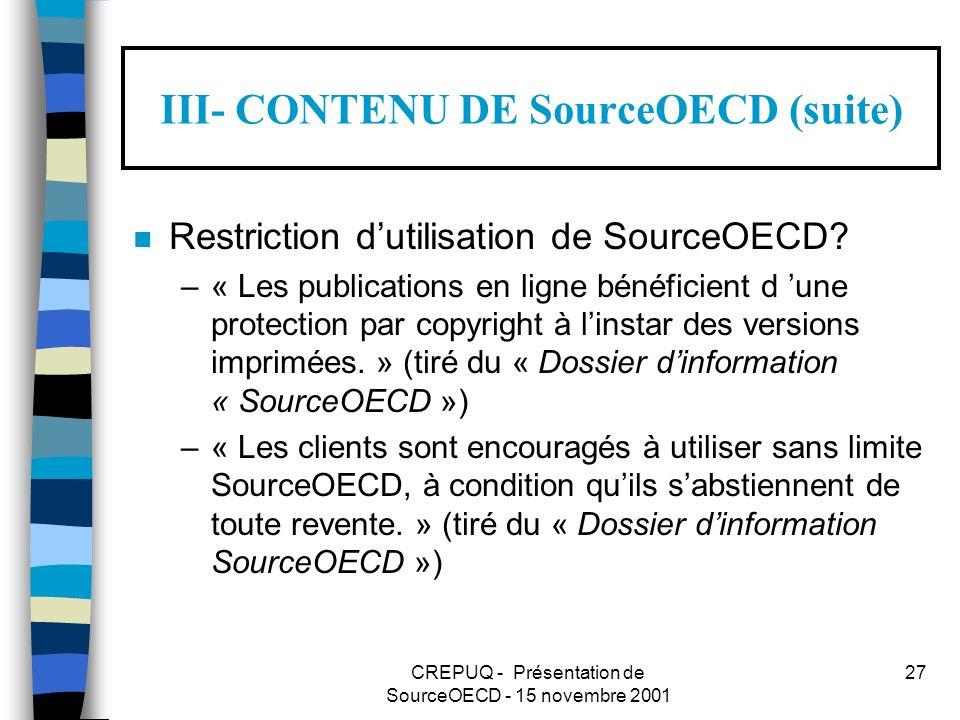CREPUQ - Présentation de SourceOECD - 15 novembre 2001 27 III- CONTENU DE SourceOECD (suite) n Restriction dutilisation de SourceOECD.