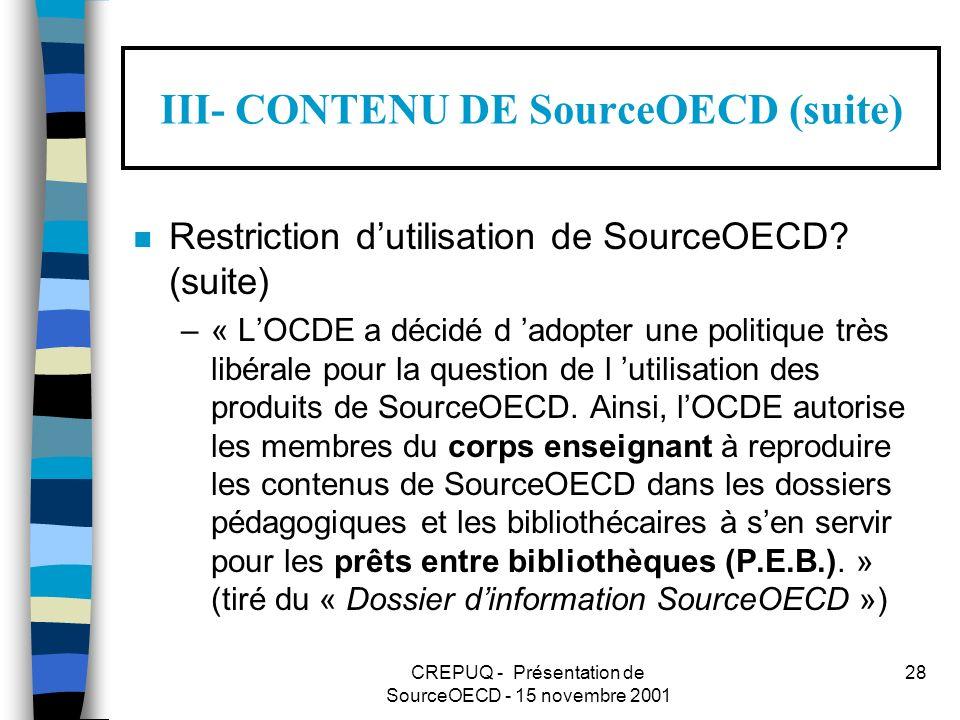 CREPUQ - Présentation de SourceOECD - 15 novembre 2001 28 III- CONTENU DE SourceOECD (suite) n Restriction dutilisation de SourceOECD.