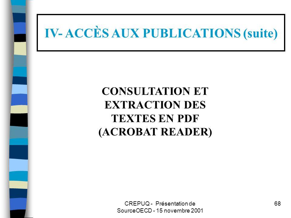 CREPUQ - Présentation de SourceOECD - 15 novembre 2001 68 IV- ACCÈS AUX PUBLICATIONS (suite) CONSULTATION ET EXTRACTION DES TEXTES EN PDF (ACROBAT READER)