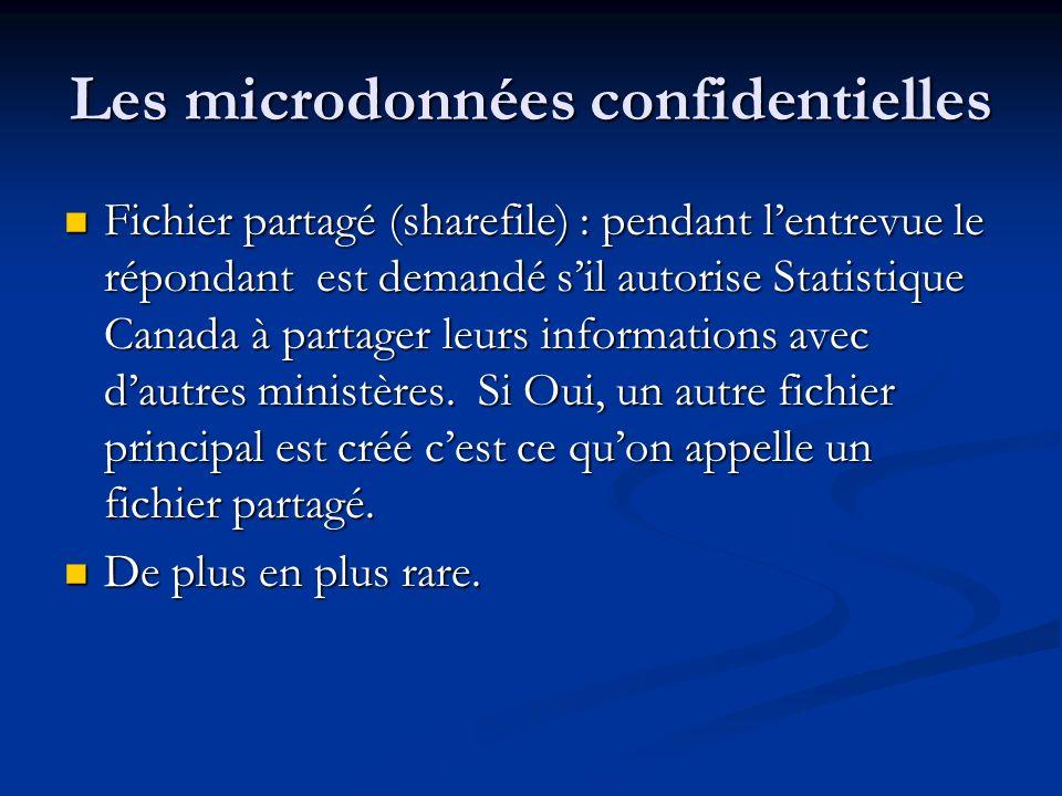 Les microdonnées confidentielles Fichier partagé (sharefile) : pendant lentrevue le répondant est demandé sil autorise Statistique Canada à partager leurs informations avec dautres ministères.
