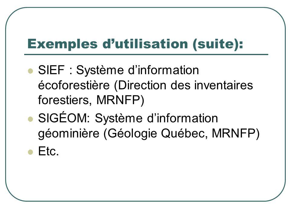 Exemples dutilisation (suite): SIEF : Système dinformation écoforestière (Direction des inventaires forestiers, MRNFP) SIGÉOM: Système dinformation gé