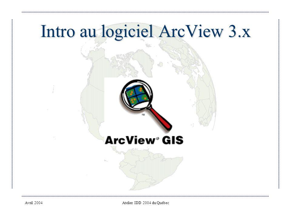 Avril 2004Atelier IDD 2004 du Québec Intro au logiciel ArcView 3.x