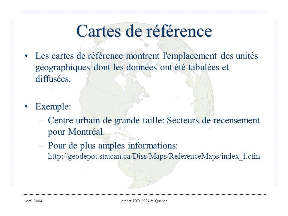 Avril 2004Atelier IDD 2004 du Québec Cartes de référence Les cartes de référence montrent l emplacement des unités géographiques dont les données ont été tabulées et diffusées.