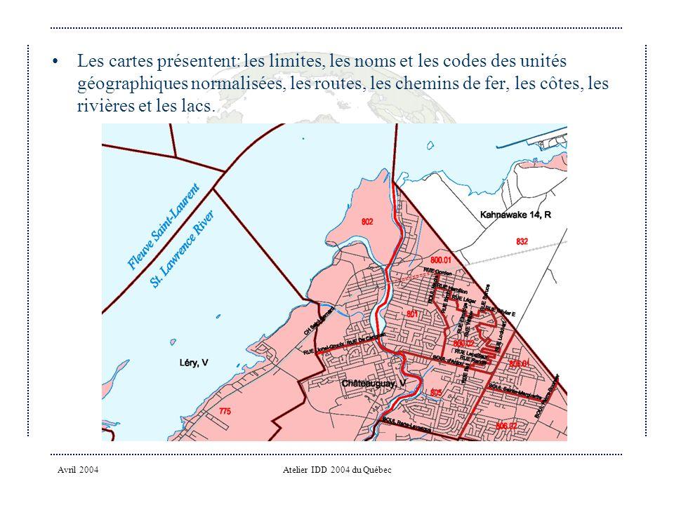 Avril 2004Atelier IDD 2004 du Québec Les cartes présentent: les limites, les noms et les codes des unités géographiques normalisées, les routes, les chemins de fer, les côtes, les rivières et les lacs.