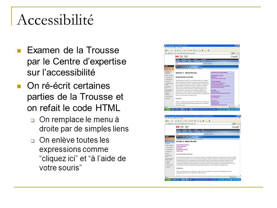 Accessibilité Examen de la Trousse par le Centre dexpertise sur laccessibilité On ré-écrit certaines parties de la Trousse et on refait le code HTML On remplace le menu à droite par de simples liens On enlève toutes les expressions comme cliquez ici et à laide de votre souris