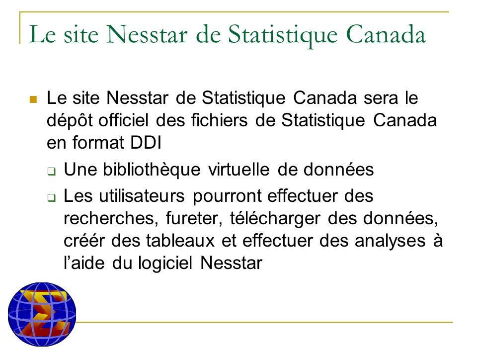Le site Nesstar de Statistique Canada Le site Nesstar de Statistique Canada sera le dépôt officiel des fichiers de Statistique Canada en format DDI Une bibliothèque virtuelle de données Les utilisateurs pourront effectuer des recherches, fureter, télécharger des données, créér des tableaux et effectuer des analyses à laide du logiciel Nesstar