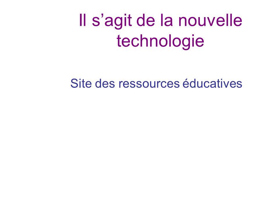 Il sagit de la nouvelle technologie Site des ressources éducatives
