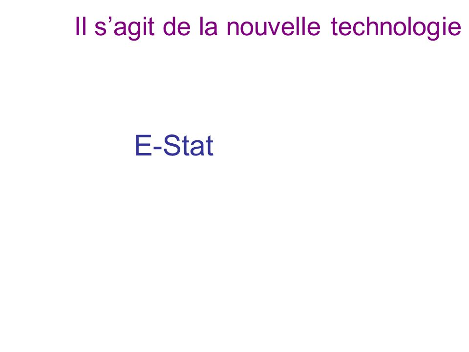 Il sagit de la nouvelle technologie E-Stat