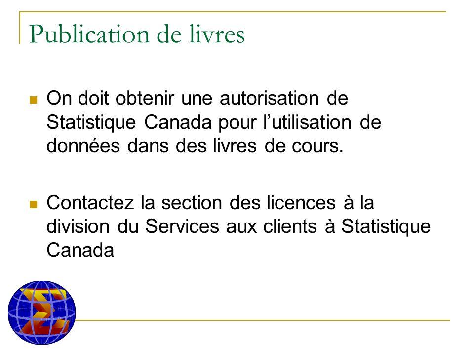 Publication de livres On doit obtenir une autorisation de Statistique Canada pour lutilisation de données dans des livres de cours.