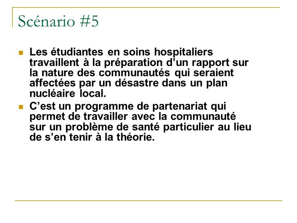 Scénario #5 Les étudiantes en soins hospitaliers travaillent à la préparation dun rapport sur la nature des communautés qui seraient affectées par un désastre dans un plan nucléaire local.