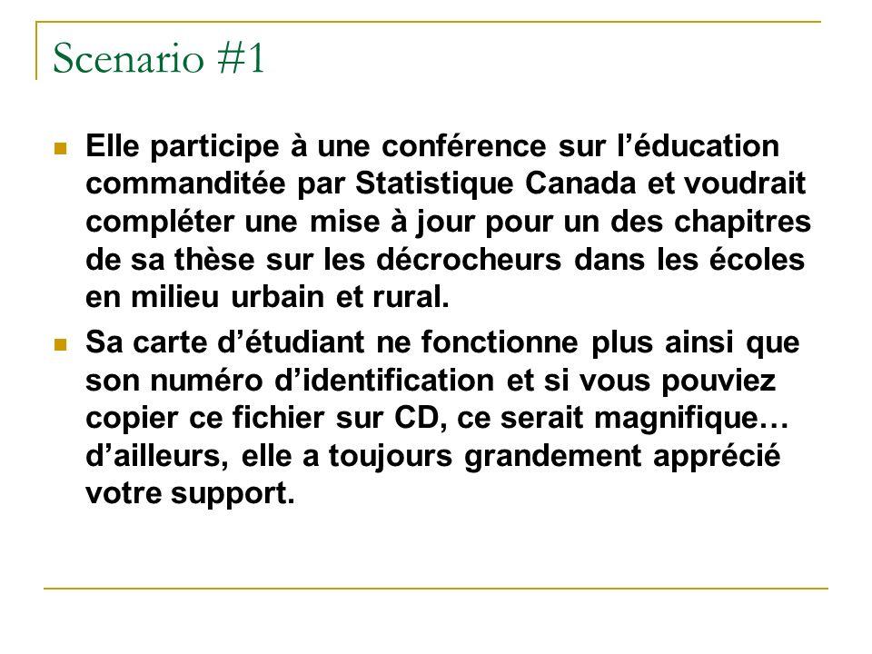 Scenario #1 Elle participe à une conférence sur léducation commanditée par Statistique Canada et voudrait compléter une mise à jour pour un des chapitres de sa thèse sur les décrocheurs dans les écoles en milieu urbain et rural.