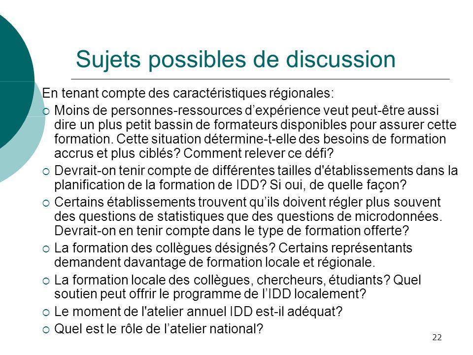 22 Sujets possibles de discussion En tenant compte des caractéristiques régionales: Moins de personnes-ressources dexpérience veut peut-être aussi dir
