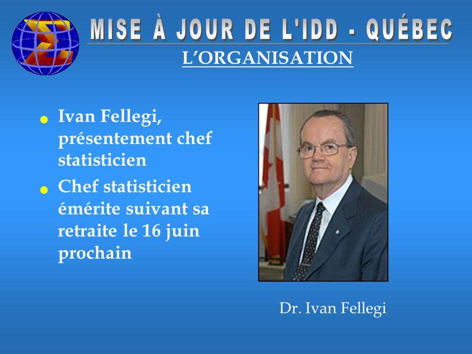 LORGANISATION Ivan Fellegi, présentement chef statisticien Chef statisticien émérite suivant sa retraite le 16 juin prochain Dr.