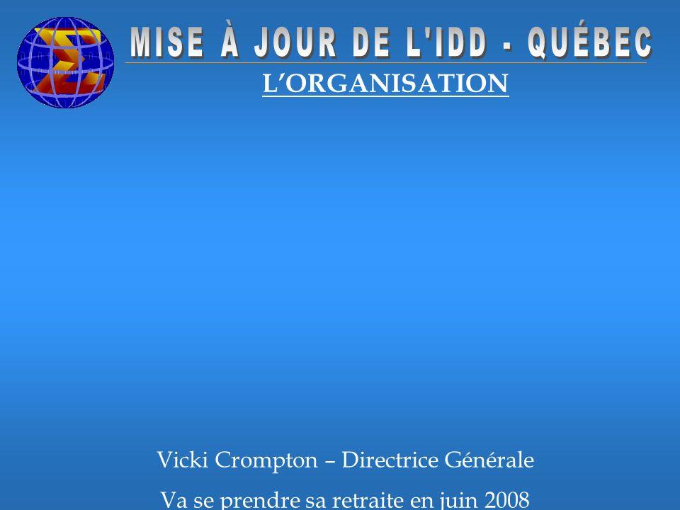 LORGANISATION Vicki Crompton – Directrice Générale Va se prendre sa retraite en juin 2008
