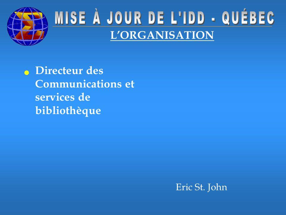 LORGANISATION Directeur des Communications et services de bibliothèque Eric St. John