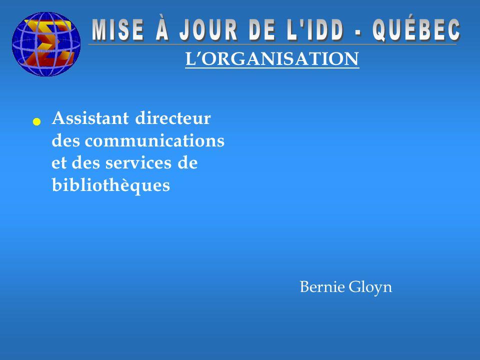 LORGANISATION Assistant directeur des communications et des services de bibliothèques Bernie Gloyn
