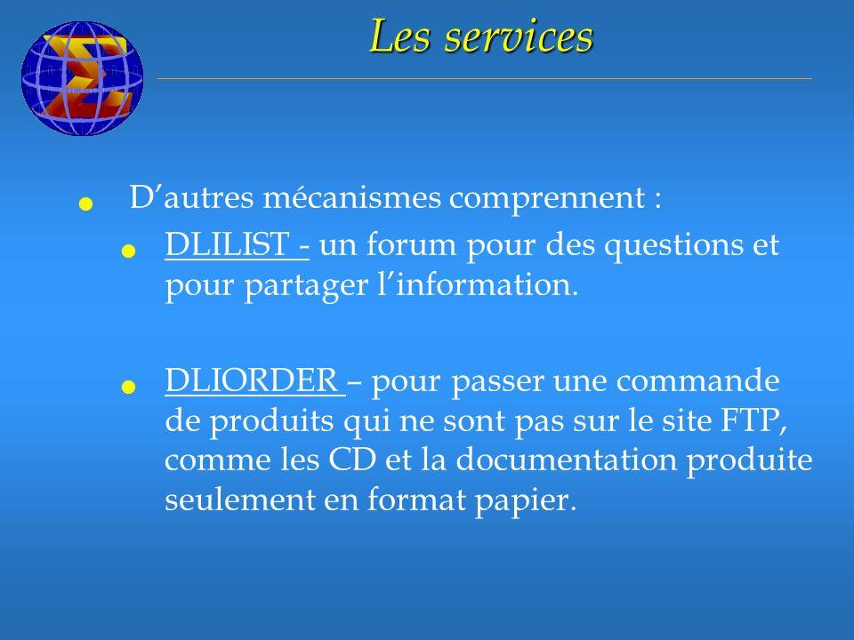 Les services Dautres mécanismes comprennent : DLILIST - un forum pour des questions et pour partager linformation.