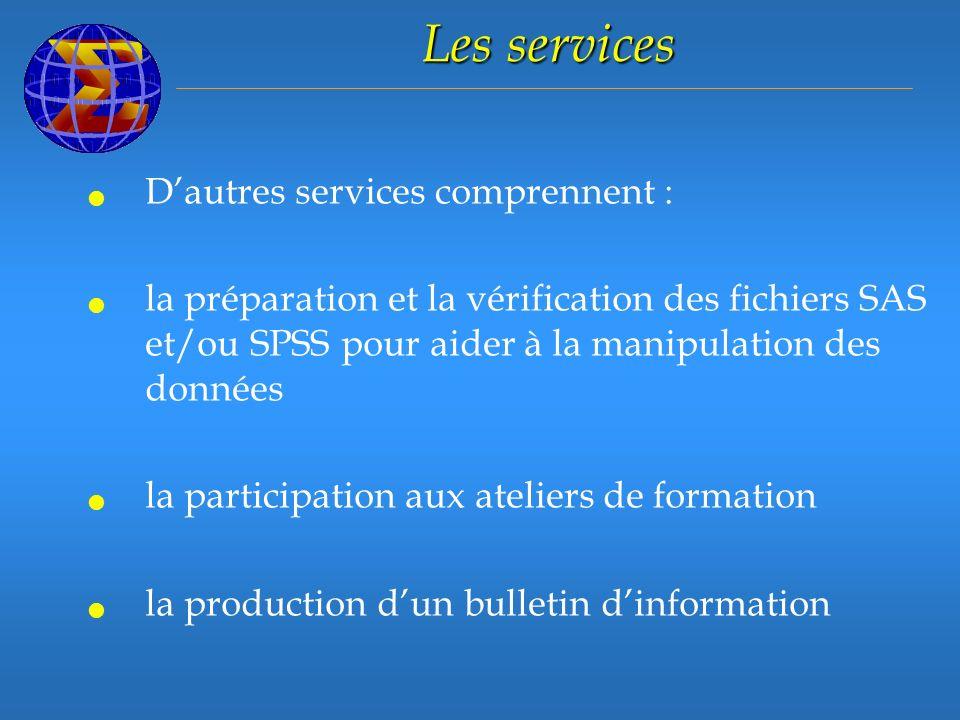 Les services Dautres services comprennent : la préparation et la vérification des fichiers SAS et/ou SPSS pour aider à la manipulation des données la participation aux ateliers de formation la production dun bulletin dinformation