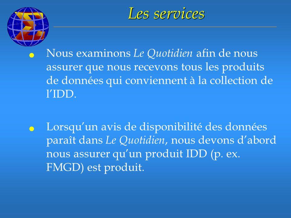 Les services Nous examinons Le Quotidien afin de nous assurer que nous recevons tous les produits de données qui conviennent à la collection de lIDD.