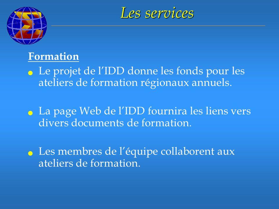 Les services Formation Le projet de lIDD donne les fonds pour les ateliers de formation régionaux annuels.
