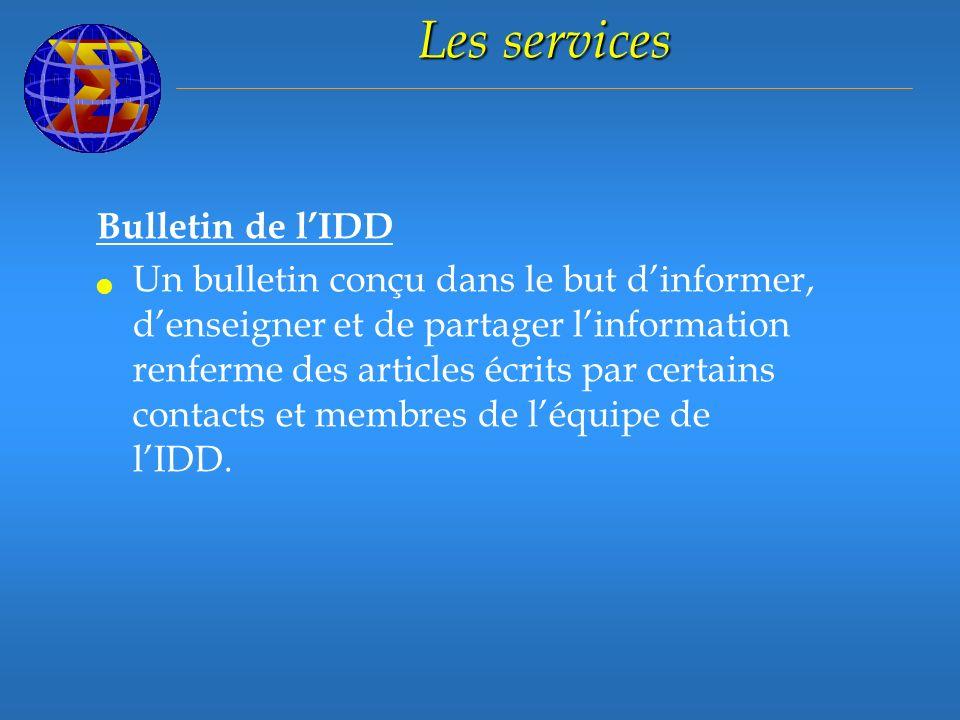 Les services Bulletin de lIDD Un bulletin conçu dans le but dinformer, denseigner et de partager linformation renferme des articles écrits par certains contacts et membres de léquipe de lIDD.