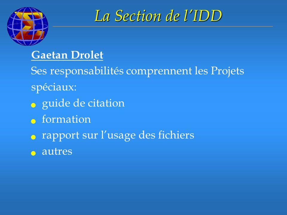 La Section de lIDD Gaetan Drolet Ses responsabilités comprennent les Projets spéciaux: guide de citation formation rapport sur lusage des fichiers autres