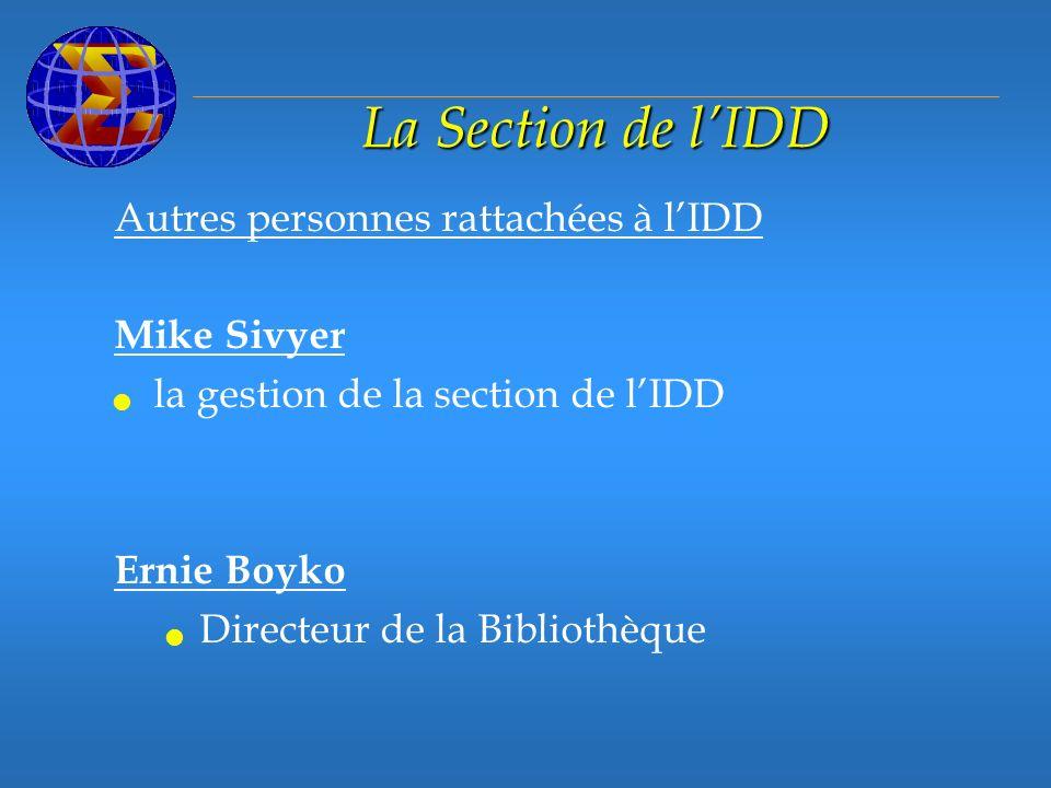 La Section de lIDD Autres personnes rattachées à lIDD Mike Sivyer la gestion de la section de lIDD Ernie Boyko Directeur de la Bibliothèque