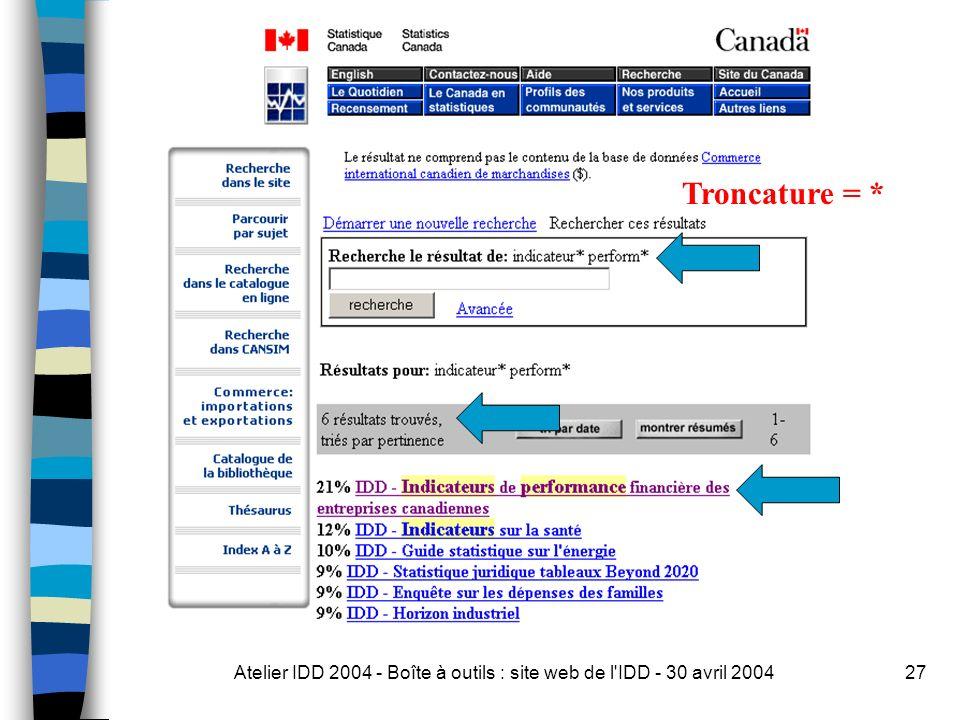 Atelier IDD 2004 - Boîte à outils : site web de l IDD - 30 avril 200427 Troncature = *