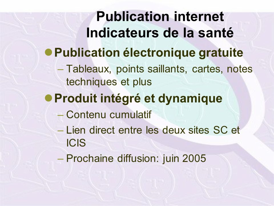Publication internet Indicateurs de la santé Publication électronique gratuite –Tableaux, points saillants, cartes, notes techniques et plus Produit i