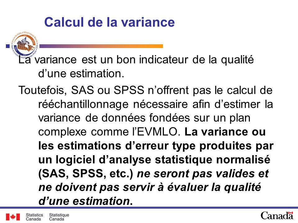 Calcul de la variance La variance est un bon indicateur de la qualité dune estimation. Toutefois, SAS ou SPSS noffrent pas le calcul de rééchantillonn