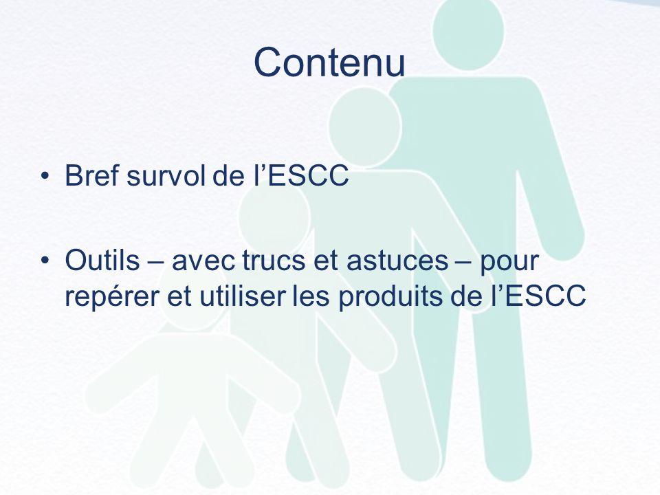 Contenu Bref survol de lESCC Outils – avec trucs et astuces – pour repérer et utiliser les produits de lESCC