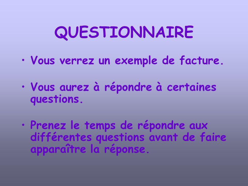 QUESTIONNAIRE Vous verrez un exemple de facture. Vous aurez à répondre à certaines questions. Prenez le temps de répondre aux différentes questions av