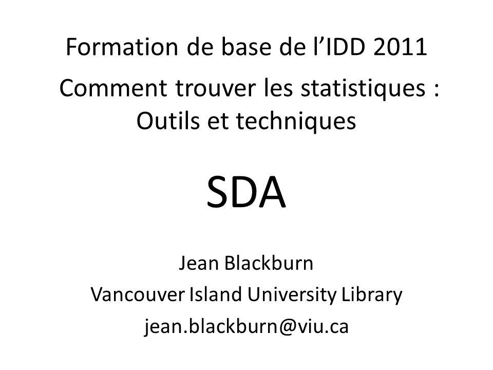 Formation de base de lIDD 2011 Comment trouver les statistiques : Outils et techniques Jean Blackburn Vancouver Island University Library jean.blackbu
