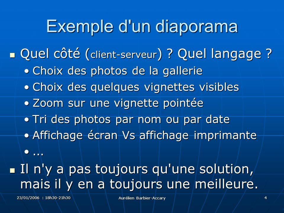 23/01/2006 : 18h30-21h30 Aurélien Barbier-Accary 5 Conception d un site Il faut gérer : Il faut gérer : Des pages statiques (accueil, news,...)Des pages statiques (accueil, news,...) Des images du site (icônes, logos,...)Des images du site (icônes, logos,...) Des patrons de pages dynamiquesDes patrons de pages dynamiques Des images de contenu (photos,...)Des images de contenu (photos,...) Des scriptsDes scripts Une base de donnéesUne base de données Tri = gain de temps des Màjs Tri = gain de temps des Màjs