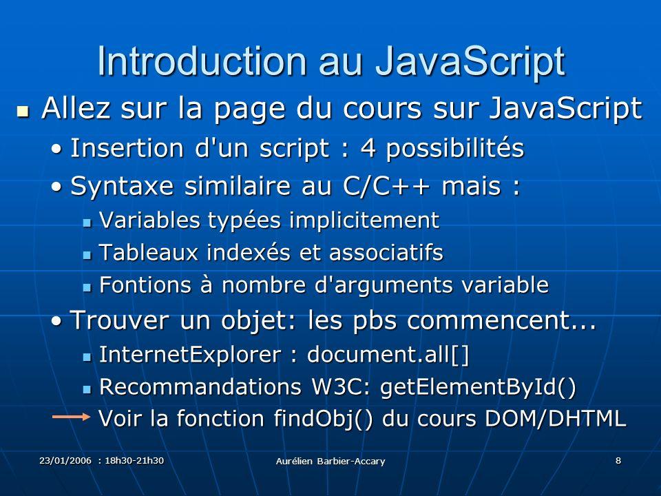 23/01/2006 : 18h30-21h30 Aurélien Barbier-Accary 8 Introduction au JavaScript Allez sur la page du cours sur JavaScript Allez sur la page du cours sur