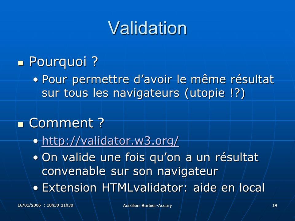 16/01/2006 : 18h30-21h30 Aurélien Barbier-Accary 14 Validation Pourquoi .